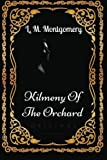 Kilmeny Of The Orchard: By Lucy Maud Montgomery - Illustrated