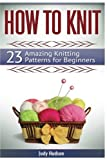 How To Knit: 23 Amazing Knitting Patterns for Beginners