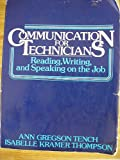 Communication for Technicians : Reading, Writing and Speaking on the Job, Tench, Ann G. and Thompson, Isabelle, 013154246X