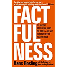 Factfulness: Ten Reasons We're Wrong About the World – and Why Things Are Better Than You Think (English Edition)