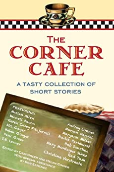 The Corner Cafe: A Tasty Collection of Short Stories (BBT Cafe Authors Book 1) by [Lintner, Audrey, Marian Allen Christine Verstraete, Bob Sanchez Morgan Mandel, BBT Cafe Authors Red Tash, Shonell Bacon Mary Montague Sikes, W.S. Gager Maryann Miller, Karen Casey Fitzjerrell Bodie Parkhurst, S.B. Lerner]
