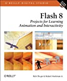 Flash 8 : Projects for Learning Animation and Interactivity, Hoekman, Robert, Jr. and Shupe, Richard, 0596102232
