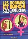 Les hommes et moi : Sexe et séduction par Sussman