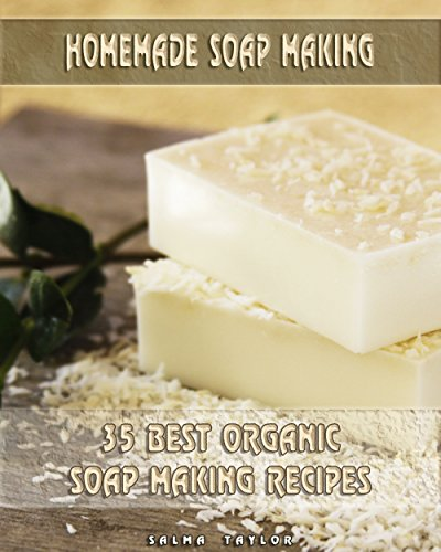 Homemade Soap Making: 35 Best  Organic Soap Making Recipes: (Soap Making, Essential Oils, Aromatherapy) ( Soap Making, Natural Remedies) by [ Taylor, Salma ]