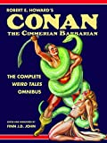 Kindle Store : Robert E. Howard's Conan the Cimmerian Barbarian: The Complete Weird Tales Omnibus