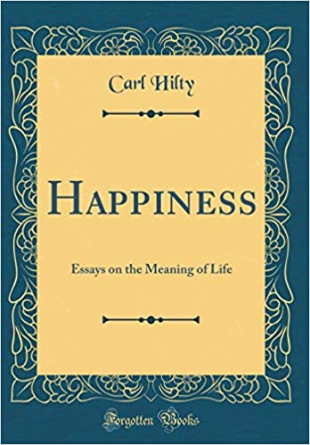 Apa Essay Cover Page Happiness Essays On The Meaning Of Life Classic Reprint Carl Hilty   Amazoncom Books Phrases For Essays also Middle School Persuasive Essay Topics Happiness Essays On The Meaning Of Life Classic Reprint Carl  Village Vs City Essay