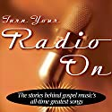 Turn Your Radio On: The Stories Behind Gospel Music's All-Time Greatest Songs Audiobook by Ace Collins Narrated by Eric Turner