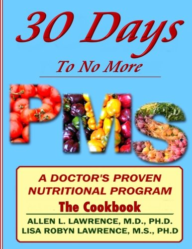 Download 30 Days to No More Premenstrual Syndrome- The Cookbook: A Doctor's Proven Nutritional Program (30 Days to No More Premenstrual Syndrome (PMS)) (Volume 2) pdf epub