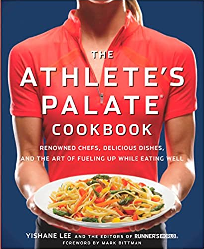 Delicious Dishes The Athletes Palate Cookbook and the Art of Fueling Up While Eating Well Renowned Chefs