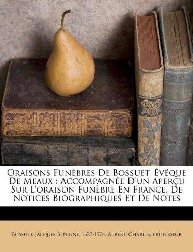 Download Oraisons Fun Bres de Bossuet, V Que de Meaux: Accompagn E D'Un Aper U Sur L'Oraison Fun Bre En France, de Notices Biographiques Et de Notes (French Edition) ebook