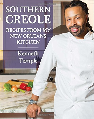 Southern Creole: Recipes From My New Orleans Kitchen (Volume 1) by Kenneth C Temple