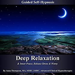 Deep Relaxation & Inner Peace Guided Self-Hypnosis: Release Stress & Worry