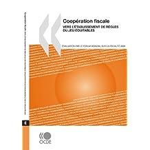 Coopration Fiscale 2008: Vers L'Tablissement de Rgles Du Jeu Quitables: Evaluation Par Le Forum Mondial Sur La Fiscalit