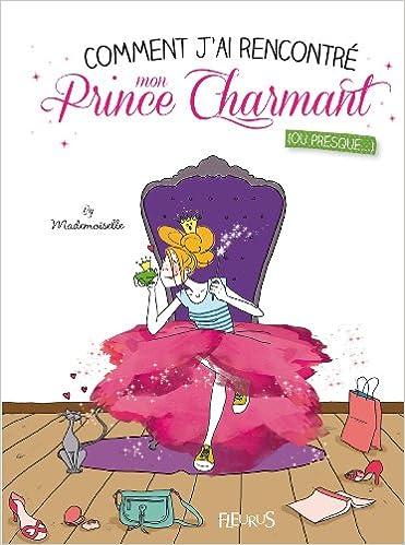 Lire un Comment j'ai rencontré mon prince charmant : (Ou presque) pdf
