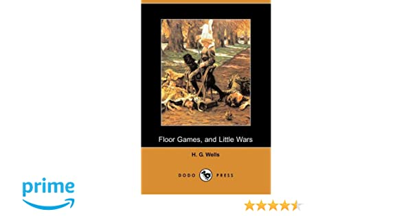 Floor Games, And Little Wars (Dodo Press): H. G. Wells: 9781409907763:  Amazon.com: Books
