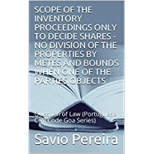 SCOPE OF THE INVENTORY PROCEEDINGS ONLY TO DECIDE SHARES -NO DIVISION OF THE PROPERTIES BY METES AND BOUNDS WHEN ONE OF THE PARTIES OBJECTS: Question of Law (Portuguese Civil Code Goa Series)