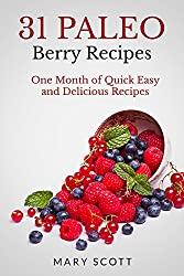 31 Paleo Berry Recipes: One Month of Quick Easy and Delicious Recipes (31 Days of Paleo Book 8) (English Edition)