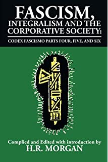 origins and doctrine of fascism selections from other works  fascism integralism and the corporative society codex fascismo parts four five and six