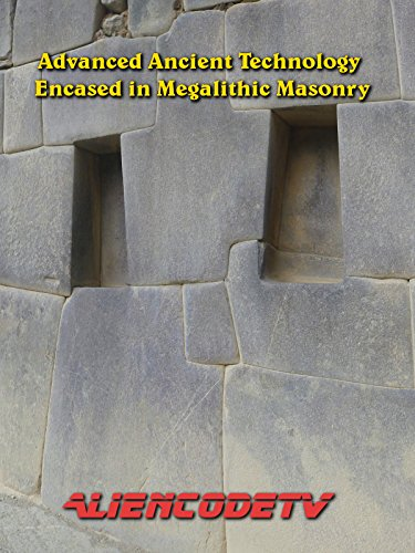 - Advanced Ancient Technology Encased in Megalithic Masonry