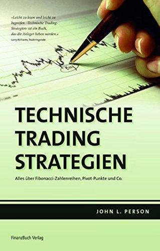 Technische Trading-Strategien: Alles über Fibonacci-Zahlenreihen, Pivot-Punkte und Co. Gebundenes Buch – 2. November 2007 John L. Person FinanzBuch Verlag 3898792412 Einzelne Wirtschaftszweige