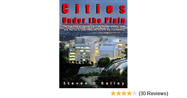Cities under the plain the true story of one mans journey through cities under the plain the true story of one mans journey through science magic and the cia to understand the world in the 21st century kindle edition fandeluxe Image collections