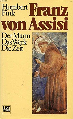 Franz von Assisi. Der Mann. Das Werk. Die Zeit