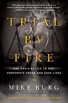 Trial by Fire: One Man's Battle to End Corporate Greed and Save Lives by [Burg, Mike]
