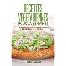 RECETTES VEGETARIENNES POUR LA SEMAINE !: 14 recettes sans gluten pour végétariennes et végétariens ! (recette sans gluten, recette minceur, recette cuisine ... recette de cuisine.) (French Edition)