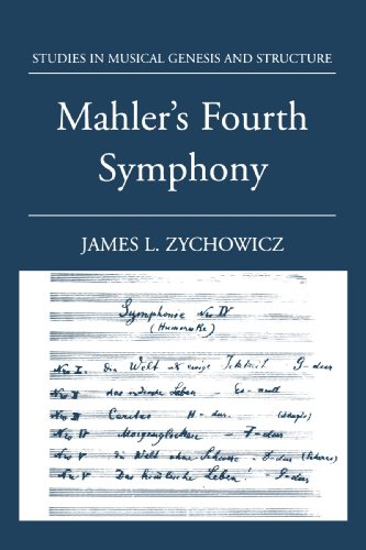 Mahler's Fourth Symphony (Studies In Musical Genesis, Structure, and Interpretation) by James L Zychowicz