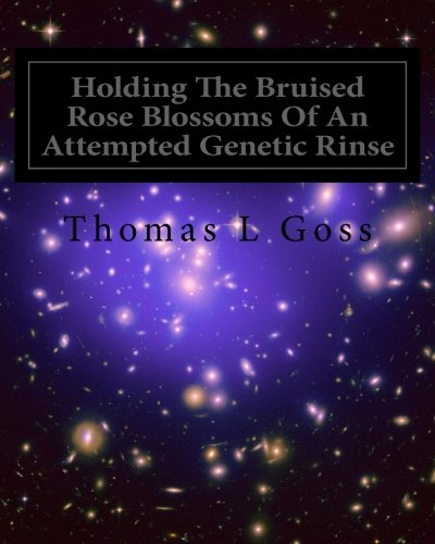 Holding The Bruised Rose Blossoms Of An Attempted Genetic Rinse ebook