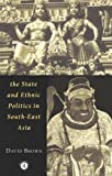 The State and Ethnic Politics in Southeast Asia, Brown, David, 0415127920