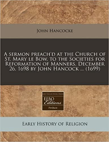 A sermon preach'd at the Church of St. Mary le Bow, to the Societies for Reformation of Manners, December 26, 1698 by John Hancock ... (1699)