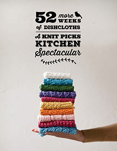 52 More Weeks of Dishcloths 2015 Pattern Collection: A Knit Picks Kitchen Spectacular ()