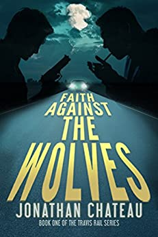 Faith Against the Wolves: A Supernatural Thriller (Travis Rail Series Book 1) by [Chateau, Jonathan]