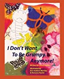 I Don't Want to Be Grumpy Anymore!, Leona Fowler, 1589098048