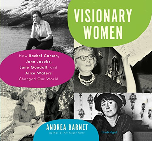 Visionary Women: How Rachel Carson, Jane Jacobs, Jane Goodall, and Alice Waters Changed Our World by HarperCollins Publishers and Blackstone Audio