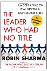 The Leader Who Had No Title: A Modern Fable on Real Success in Business and in Life Paperback