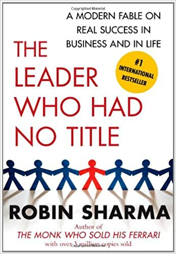 the leader who had no title a modern fable on real success in  the leader who had no title a modern fable on real success in business and in life robin sharma 9781439109137 com books