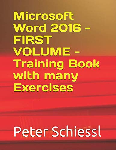 Microsoft Word 2016 - FIRST VOLUME - Training Book with many Exercises