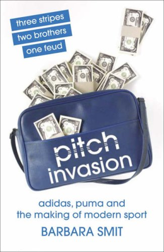 Pitch Invasion: Three Stripes, Two Brothers, One Feud - Adidas, Puma and the Making of Modern Sport