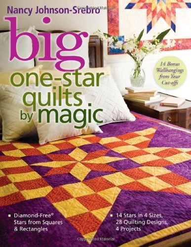 Big One-Star Quilts by Magic: Diamond-Free(r) Stars from Squares & Rectangles  14 Stars in 4 Sizes, 28 Quilting Designs, 4 Projects: Diamond-free Stars from Squares and Rectangles