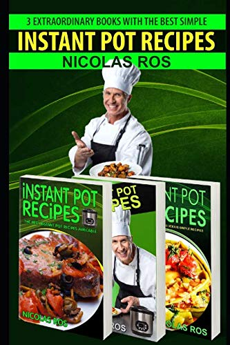 Instant Pot Recipes: Collection of three books: SPECIAL Quick and Easy recipes. Instant pot recipes book – Instant pot CookBook for beginners and Advanced Users