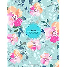 """2018 Planner: Floral Weekly & Monthly Schedule Diary At A Glance 