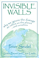 Invisible Walls: Why We Ignore the Damage We Inflict on the Planet . . . and Ourselves