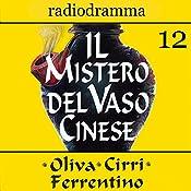 Il mistero del vaso cinese 12 | Carlo Oliva, Massimo Cirri, G. Sergio Ferrentino