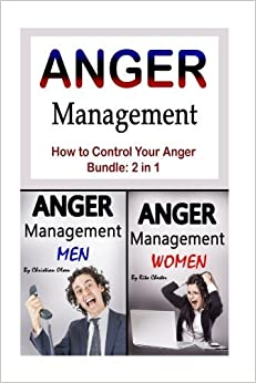 Anger Management: How to Control Your Anger (Anger Control, Emotional Control, Frustration, Rage, Temper, Controlling Anger, Controlling Your Temper) by Christian Olsen (2016-07-02)