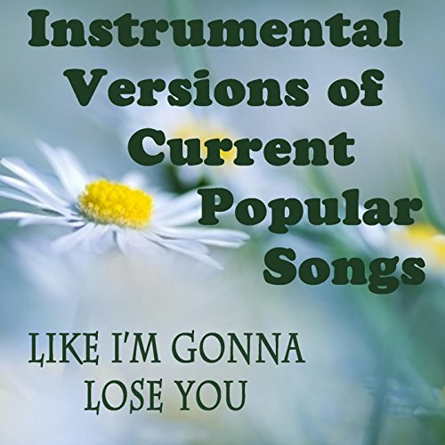 (Instrumental Versions of Current Popular Songs: Like I'm Gonna Lose You )