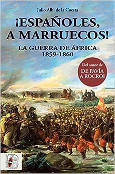 Descargar ¡españoles, A Marruecos! La Guerra De áfrica. 1859 - 1860 Epub Gratis