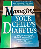 Managing Your Child's Diabetes, Robert W. Johnson and Susan Kleinman, 1571010254