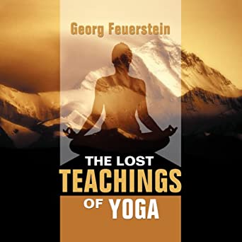 The Lost Teachings Of Yoga How To Find Happiness Peace